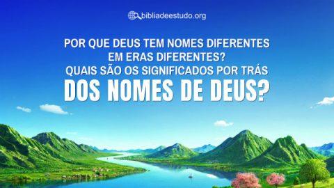 Por que Deus tem nomes diferentes em eras diferentes? Quais são os significados por trás dos nomes de Deus?