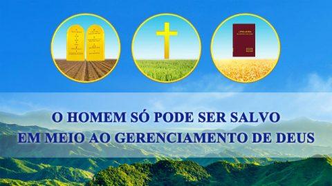 O homem só pode ser salvo em meio ao gerenciamento de Deus