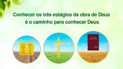 Conhecer os três estágios da obra de Deus é o caminho para conhecer Deus (1)
