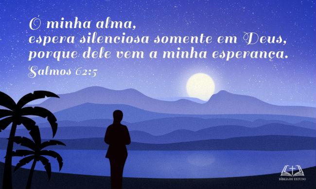 Salmos 62:5 Ó minha alma, espera silenciosa somente em Deus