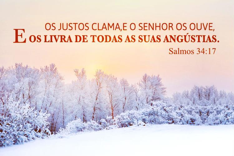 Salmos 34:17 Os justos clama, e o Senhor os ouve...