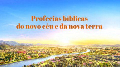 Profecias bíblicas do novo céu e da nova terra