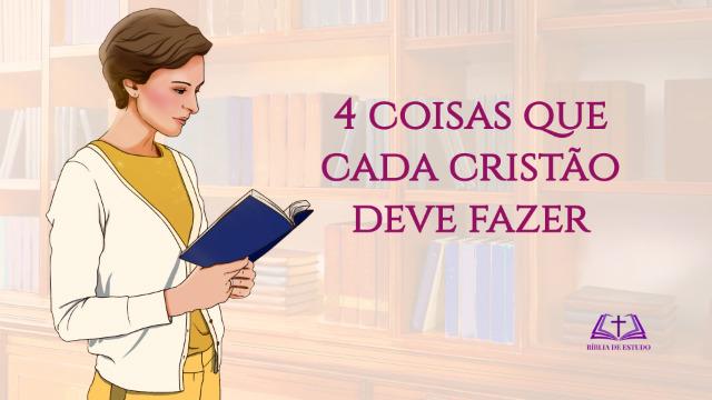 Seja um cristão verdadeiro – 4 coisas que cada cristão deve fazer