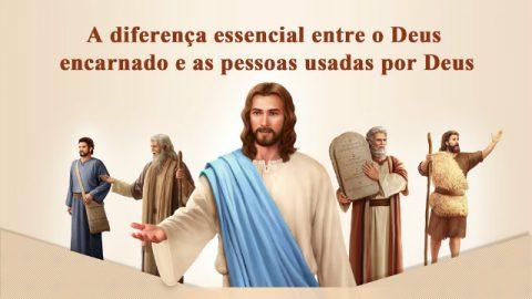 A diferença essencial entre o Deus encarnado e as pessoas usadas por Deus