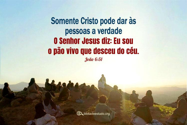 João 6:51 | Somente Cristo pode dar às pessoas a verdade