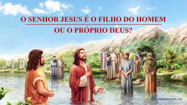 Revelação: O Senhor Jesus é o Próprio Deus ou o Filho de Deus?