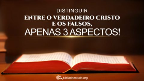 Distinguir entre o verdadeiro Cristo e os falsos, apenas 3 aspectos!