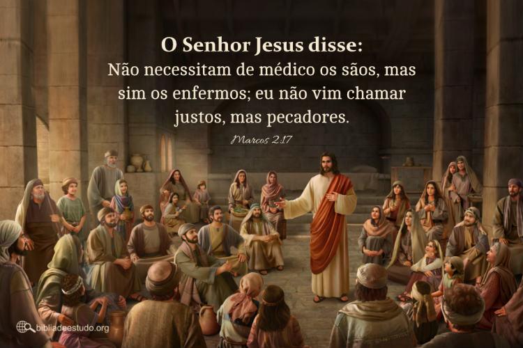 Marcos2:17 | O Senhor Jesus não veio chamar os justos, mas pecadores