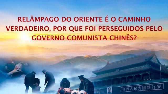 Relâmpago do Oriente é o caminho verdadeiro, Por que foi perseguidos pelo governo comunista chinês?