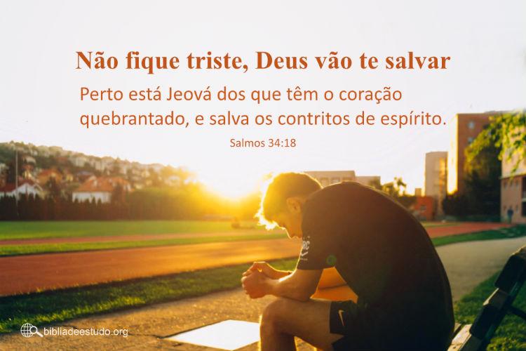 Salmos 34:18 | Não fique triste, Deus vão te salvar