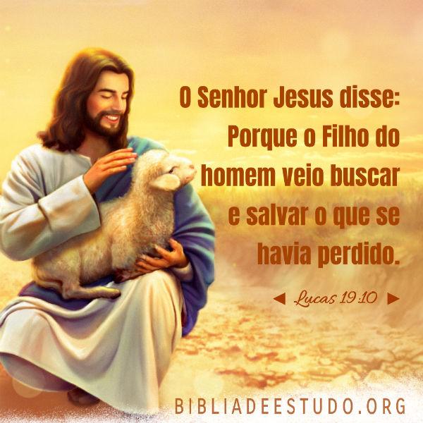 Lucas 19:10 - Porque o Filho do homem veio buscar e salvar o que se havia perdido