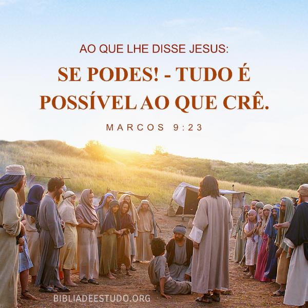 Marcos 9:23 - Se podes! - tudo é possível ao que crê