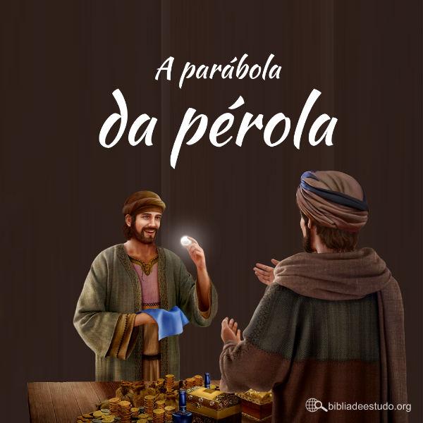 O reino dos céus é semelhante a um negociante que buscava boas pérolas