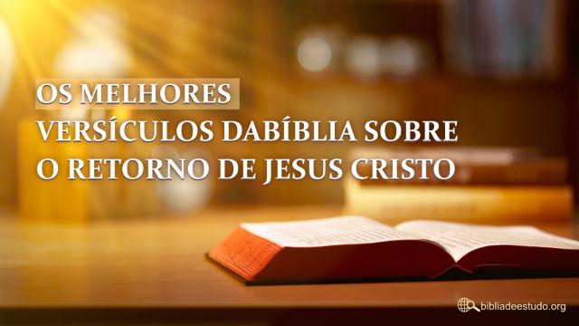 Os melhores versículos da Bíblia sobre o retorno de Jesus Cristo
