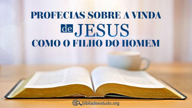 Profecias sobre a vinda de Jesus como o Filho do Homem