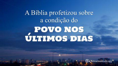 A Bíblia profetizou sobre a condição do povo nos últimos dias