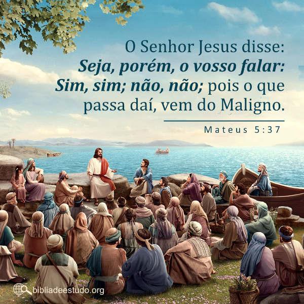 """O Senhor Jesus disse:""""Seja, porém, o vosso falar: Sim, sim; não, não; pois o que passa daí, vem do Maligno."""" Mateus 5:37"""