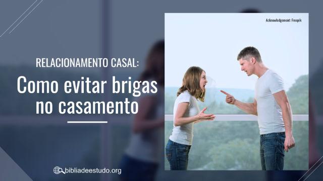 Relacionamento casal: Como evitar brigas no casamento