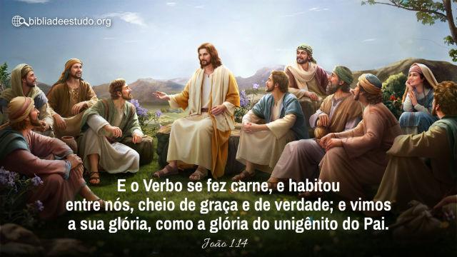 """João 1:14 """"E o Verbo se fez carne, e habitou entre nós, cheio de graça e de verdade;"""