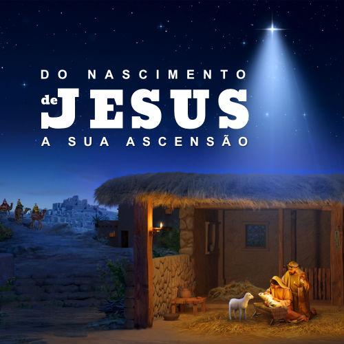 Do nascimento de Jesus a Sua ascensão