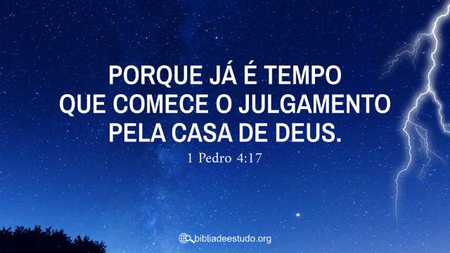 """Versículo do Dia: 1 Pedro 4:17""""Porque já é tempo que comece o julgamento pela casa de Deus"""""""