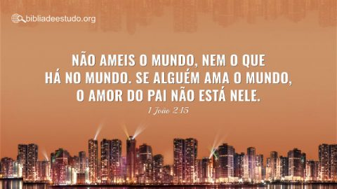 Versículo do Dia: Devocional 1 João 2:15