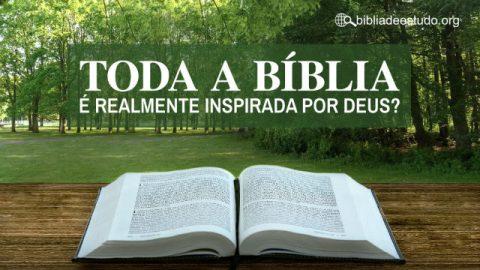 Toda a Bíblia é realmente inspirada por Deus?