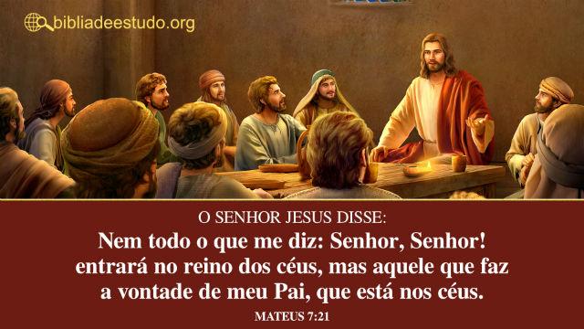 Versículo do Dia: Mateus 7:21 Nem todo o que me diz: Senhor, Senhor! entrará no reino dos céus, mas aquele que faz a vontade de meu Pai, que está nos céus.