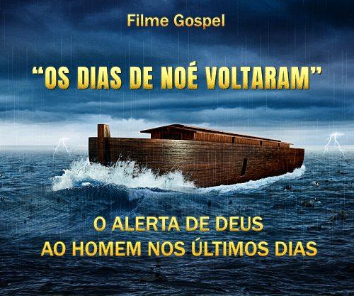 Os dias de Noé voltaram